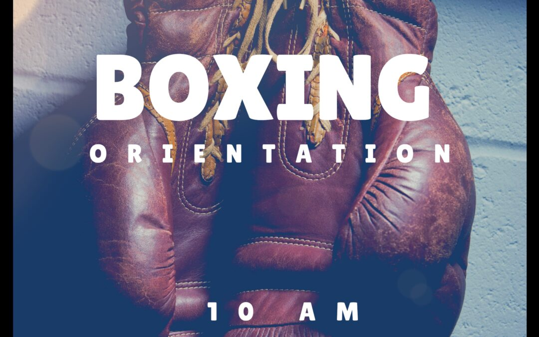 Next Boxing Orientation: Saturday, March 6th at 10 AM