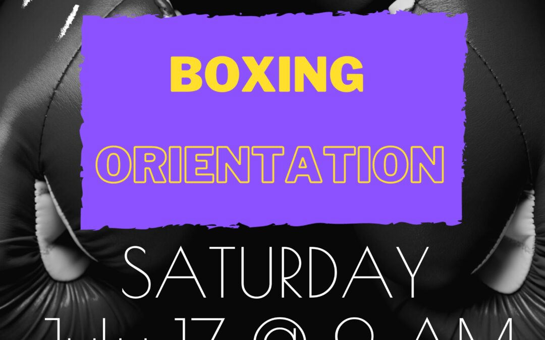 Next Boxing Orientation: Saturday, July 17